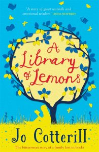 Book cover Text: 'A story of great warmth and emotional wisdom' Linda Newbery A library of Lemons Jo Cotterill The bittersweet story of a family lost in books Image: Illustration of a silhouette of a girl reading under a lemon tree