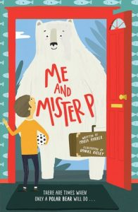 Text: Me and Mister P Written by Maria Farrer, Illustrated by Daniel Rieley Image: A polar bear at a doorway, a boy on the inside of the house facing the bear