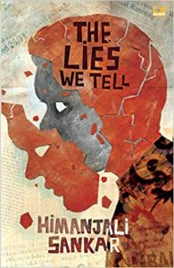 Book cover Text: The Lies We Tell Himanjali Sankar Image: Illustration of a crumbling mask falling away from a frightened looking face with a cracked head