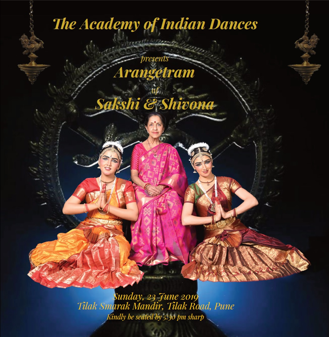 The Academy of Indian Dances presents Arangetram of Sakshi and Shivona Sunday, 23 June 2019 Tikak Smarak Mandir, Tilak Road, Pune Kindle be seated by 5:30 pm sharp