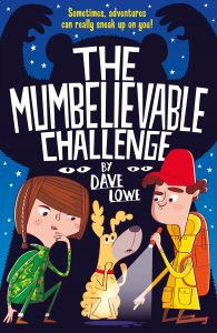 Text: Sometimes, adventures can really sneak up on you!  The Mumbelievable Challenge by Dave Lowe Silhouette of a bear, in front - a girl, a dog and a man with a torch
