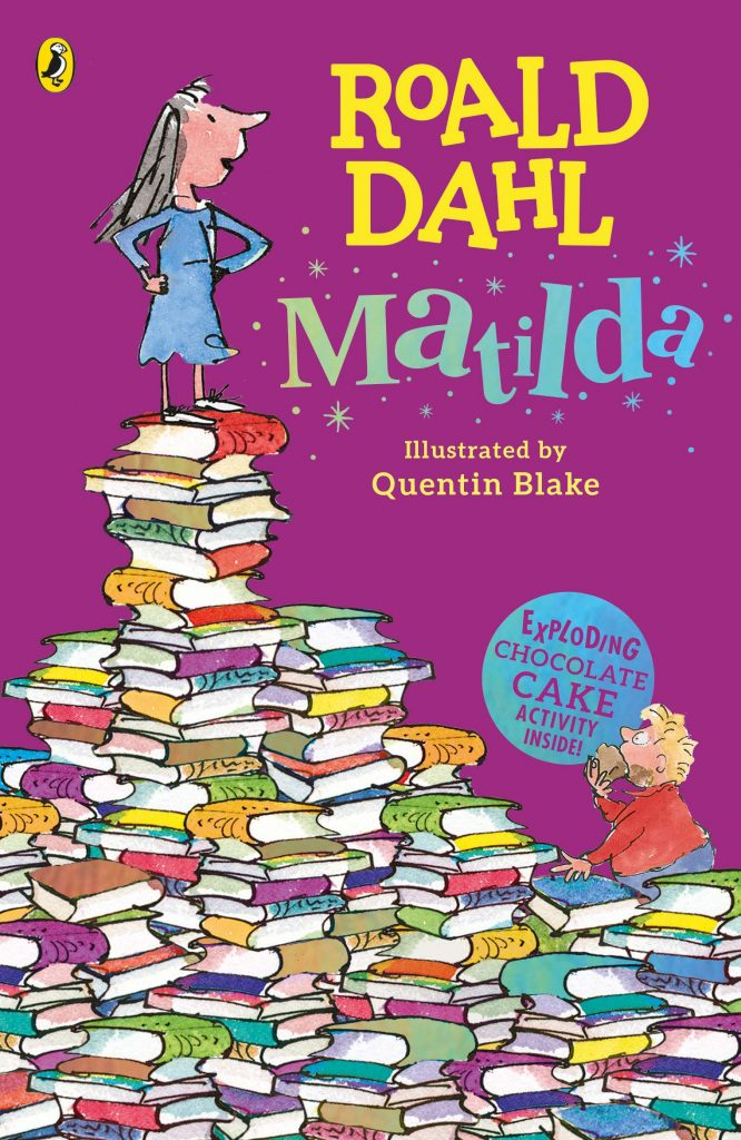 ROALD DAHL Matilda Illustrated by Quentin Blake EXPLODING CHOCOLATE CAKE ACTIVITY INSIDE! A girl standing, arms akimbo, on a mountain of books. A boy gorging on chocolate cake looks up at her.