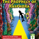 The Prophecy of Rasphora Written by Varsha Seshan Illustrated by Lavanya Karthik DCBooks Mango Image description - a tunnel with very colourful paintings on the walls. In front, silhouettes of three young girls. Two have their mouths open in surprise. Away from the viewer, a woman (silhouette) with a torch that casts a beam towards the viewer.