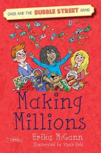 Text: Cass and the Bubble Street Gang Making Millions O'Brien Erika Mc Gann Illustrated by Vince Reid Image: Three kids throwing money in the air. In front, an assortment of broken toys and games.