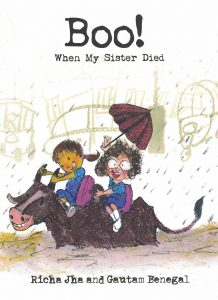 Book cover Text: Boo! When My Sister Died Richa Jha and Gautam Benegal Image: Two children with schoolbags riding a bull. One child is holding the bull by the horns; the other has one hand on the hump, the other holds an umbrella