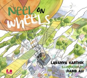 Book cover Text: Neel on Wheels Lavanya Karthik Illustrated by Habib Ali Image: Two children in a wheelchair in the air, suspended by a hot air balloon