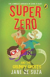 Book cover Text: The funniest superkid in town is back! Super Zero and the Grumpy Ghosts Jane de Suza Image: A child in a mask and cape seems to be going through an old man while a woman nearby laughs