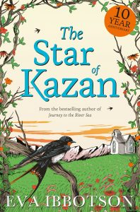 Book cover Text: 10 year anniversary The Star of Kazan From the bestselling author of 'Journey to the River Sea' Eva Ibbotson Image: A swallow looking towards an old house over a meadow