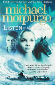 """Book Cover Text: The stunning new World War I novel Michael Morpurgo Listen to the Moon """"Please invite this wonderful story in, you won't regret it. History is rarely more movingly alive."""" Morris Gleitzman Photograph of a boy's face, a girl's face and a horse's face against a full moon. Below, a huge wave and a boat with men on it and a flag fluttering"""