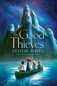 Book cover Text: The Good Thieves Katherine Rundell Award-winning author of 'Rooftoppers' Image: A huge castle rising from a lake, four children in a boat rowing towards it.
