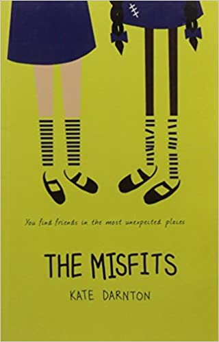 Book cover Text: You find friends in the most unexpected places The Misfits Kate Darnton Image: Illustration of the lower half of two schoolgirls in uniform . One child's legs are white and her uniform and socks are neat. The other is brown her uniform is mended, her socks are crooked.